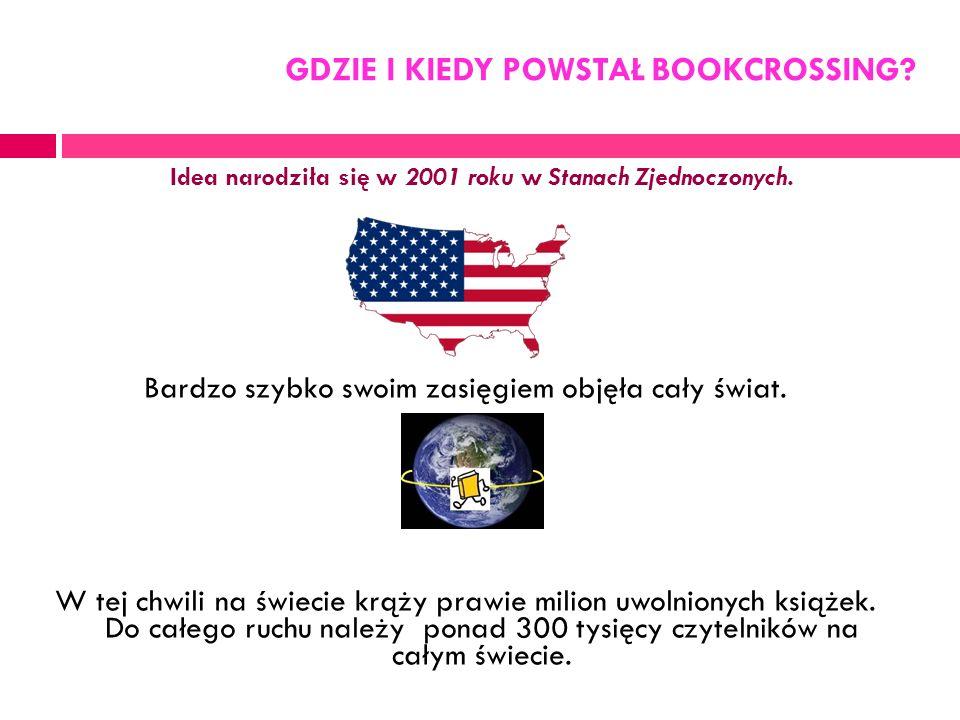 GDZIE I KIEDY POWSTAŁ BOOKCROSSING.Idea narodziła się w 2001 roku w Stanach Zjednoczonych.