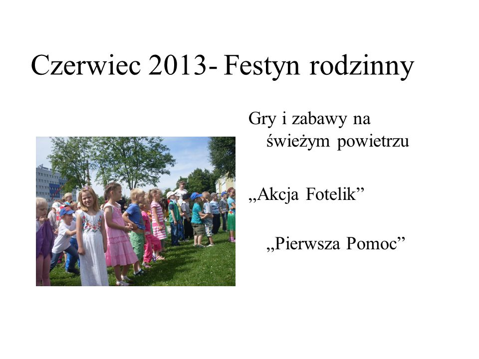 """Czerwiec 2013- Festyn rodzinny Gry i zabawy na świeżym powietrzu """"Akcja Fotelik """"Pierwsza Pomoc"""