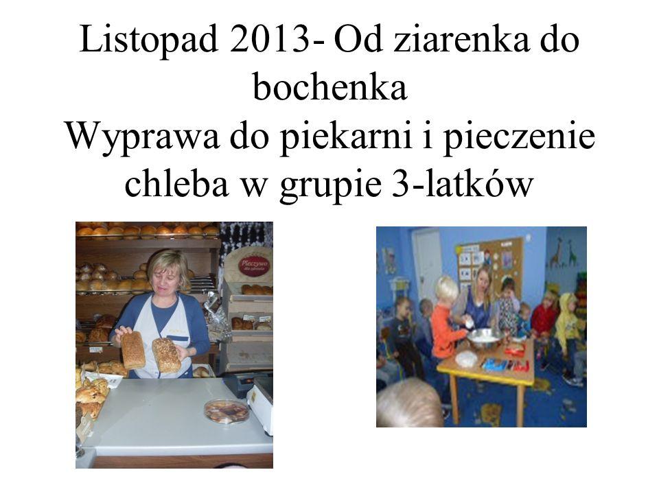 Listopad 2013- Od ziarenka do bochenka Wyprawa do piekarni i pieczenie chleba w grupie 3-latków