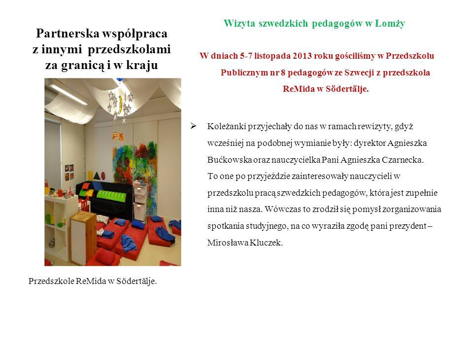 Partnerska współpraca z innymi przedszkolami za granicą i w kraju Wizyta szwedzkich pedagogów w Łomży W dniach 5-7 listopada 2013 roku gościliśmy w Pr