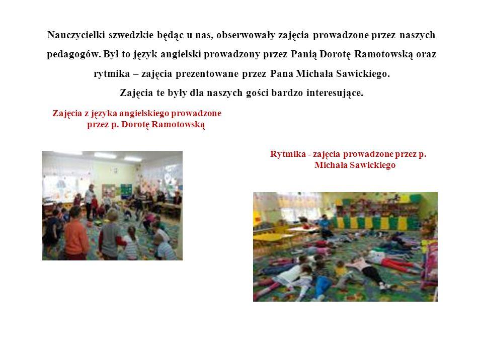 Nauczycielki szwedzkie będąc u nas, obserwowały zajęcia prowadzone przez naszych pedagogów. Był to język angielski prowadzony przez Panią Dorotę Ramot