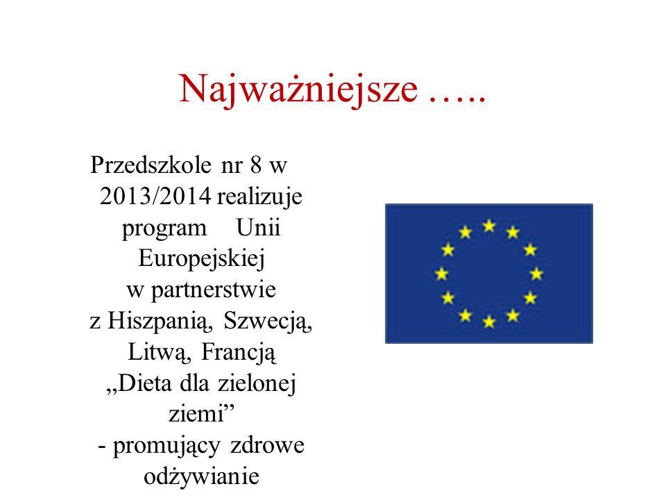 """Najważniejsze ….. Przedszkole nr 8 w 2013/2014 realizuje program Unii Europejskiej w partnerstwie z Hiszpanią, Szwecją, Litwą, Francją """"Dieta dla ziel"""