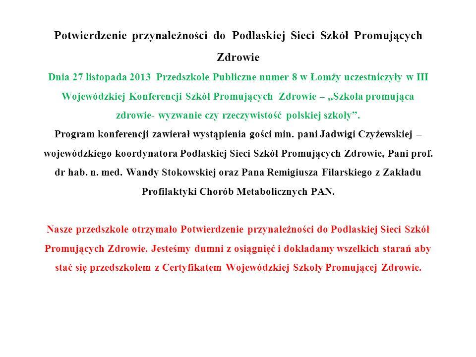 Potwierdzenie przynależności do Podlaskiej Sieci Szkół Promujących Zdrowie Dnia 27 listopada 2013 Przedszkole Publiczne numer 8 w Łomży uczestniczyły