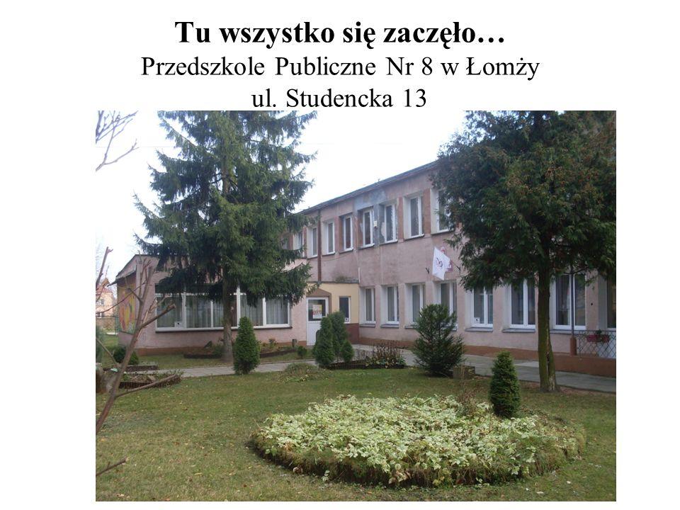 Tu wszystko się zaczęło… Przedszkole Publiczne Nr 8 w Łomży ul. Studencka 13