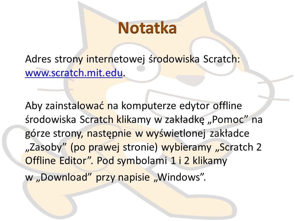 Adres strony internetowej środowiska Scratch: www.scratch.mit.edu. www.scratch.mit.edu Aby zainstalować na komputerze edytor offline środowiska Scratc