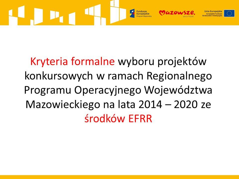 Kryteria formalne wyboru projektów konkursowych w ramach Regionalnego Programu Operacyjnego Województwa Mazowieckiego na lata 2014 – 2020 ze środków EFRR