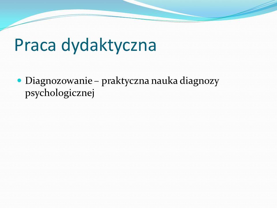 Praca dydaktyczna Diagnozowanie – praktyczna nauka diagnozy psychologicznej