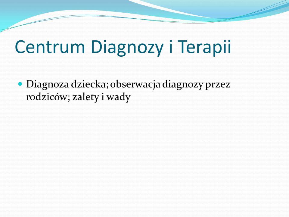Centrum Diagnozy i Terapii Diagnoza dziecka; obserwacja diagnozy przez rodziców; zalety i wady