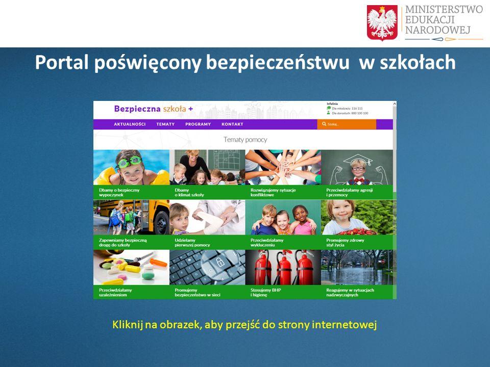 Portal poświęcony bezpieczeństwu w szkołach Kliknij na obrazek, aby przejść do strony internetowej