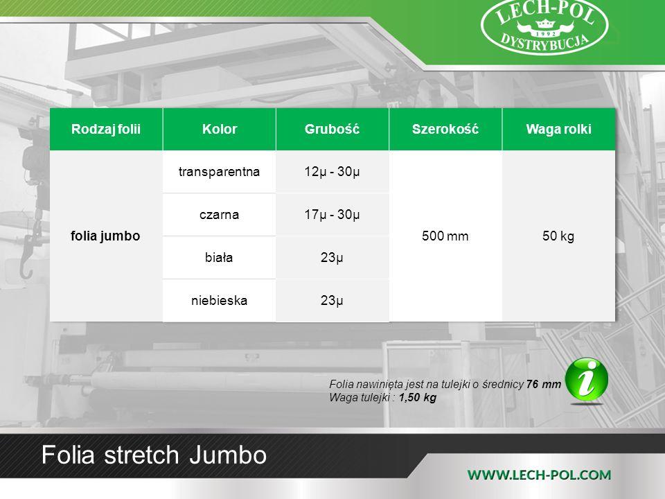 Folia stretch Jumbo Folia nawinięta jest na tulejki o średnicy 76 mm Waga tulejki : 1,50 kg