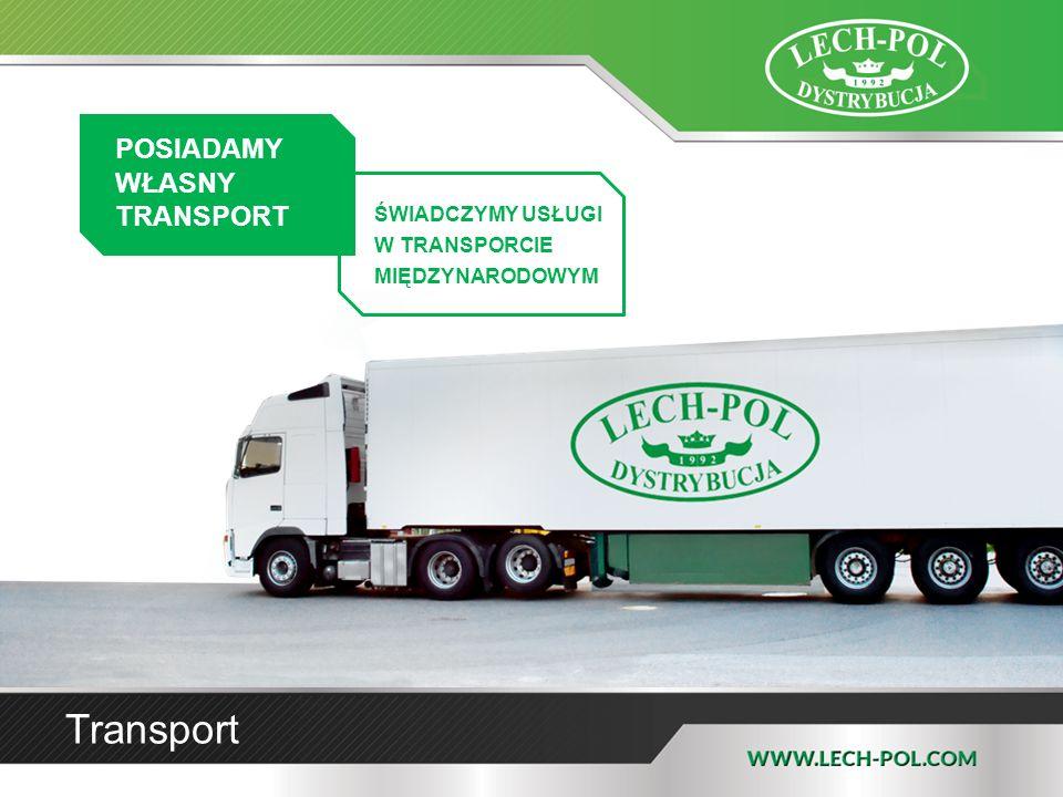 Transport POSIADAMY WŁASNY TRANSPORT ŚWIADCZYMY USŁUGI W TRANSPORCIE MIĘDZYNARODOWYM