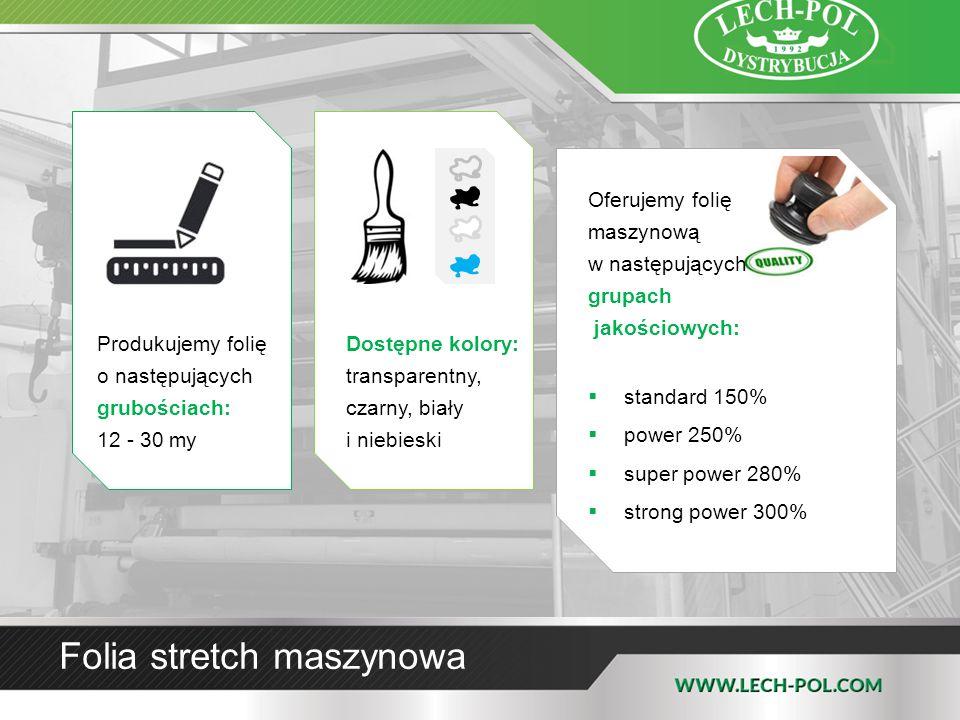 Folia stretch maszynowa Oferujemy folię maszynową w następujących grupach jakościowych:  standard 150%  power 250%  super power 280%  strong power