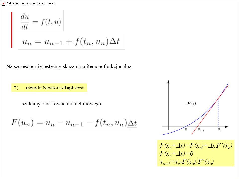 Na szczęście nie jesteśmy skazani na iterację funkcjonalną 2)metoda Newtona-Raphsona szukamy zera równania nieliniowegoF(x) F(x n +  x)=F(x n )+  x F'(x n ) F(x n +  x)=0 x n+1 =x n -F(x n )/F'(x n )