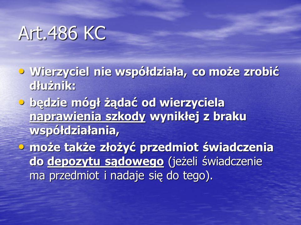 Art.486 KC Wierzyciel nie współdziała, co może zrobić dłużnik: Wierzyciel nie współdziała, co może zrobić dłużnik: będzie mógł żądać od wierzyciela na