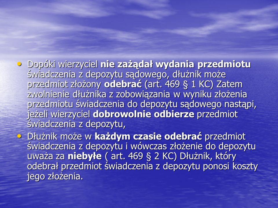 Dopóki wierzyciel nie zażądał wydania przedmiotu świadczenia z depozytu sądowego, dłużnik może przedmiot złożony odebrać (art. 469 § 1 KC) Zatem zwoln