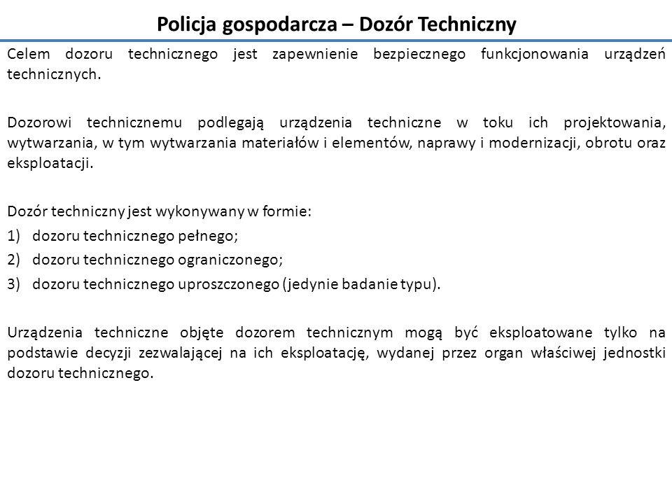 Policja gospodarcza – Dozór Techniczny Celem dozoru technicznego jest zapewnienie bezpiecznego funkcjonowania urządzeń technicznych.