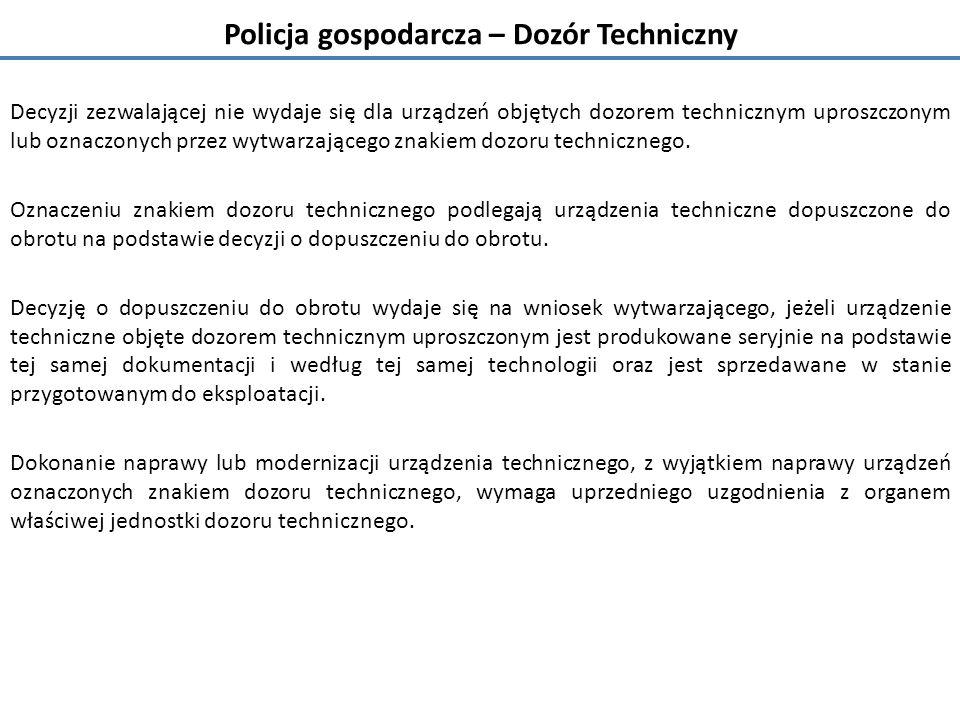 Policja gospodarcza – Dozór Techniczny Decyzji zezwalającej nie wydaje się dla urządzeń objętych dozorem technicznym uproszczonym lub oznaczonych przez wytwarzającego znakiem dozoru technicznego.