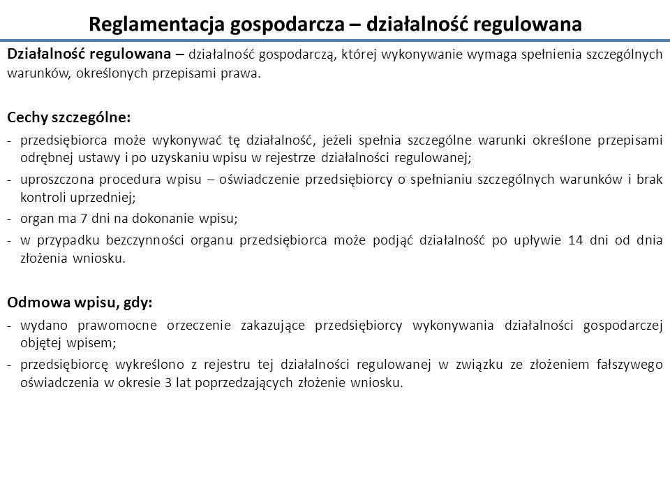 Reglamentacja gospodarcza – działalność regulowana Działalność regulowana – działalność gospodarczą, której wykonywanie wymaga spełnienia szczególnych warunków, określonych przepisami prawa.
