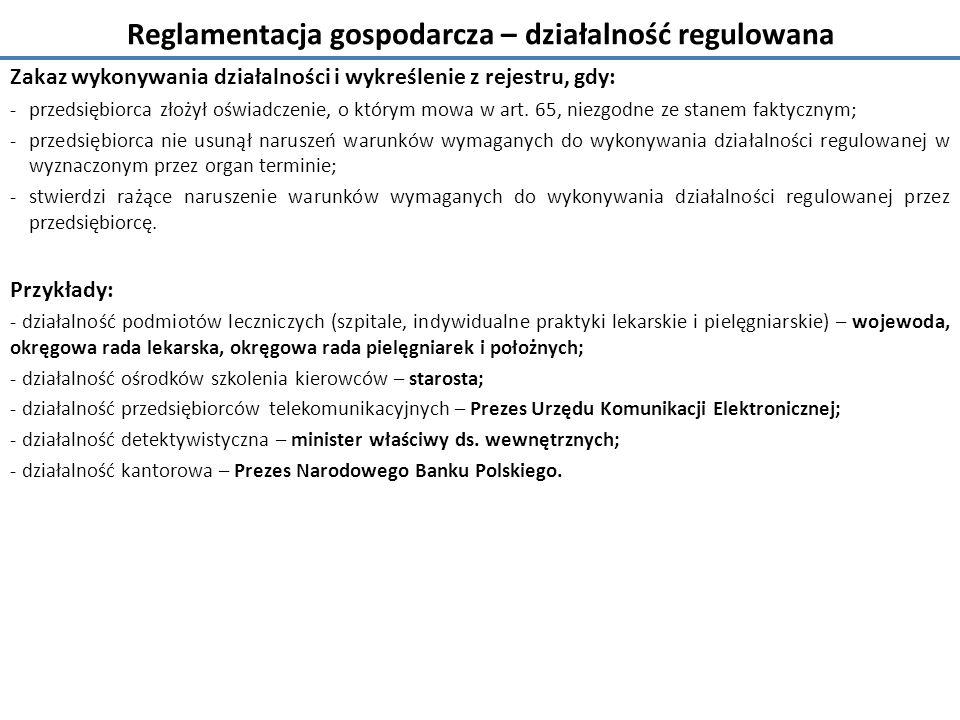 Reglamentacja gospodarcza – działalność regulowana Zakaz wykonywania działalności i wykreślenie z rejestru, gdy: - przedsiębiorca złożył oświadczenie, o którym mowa w art.