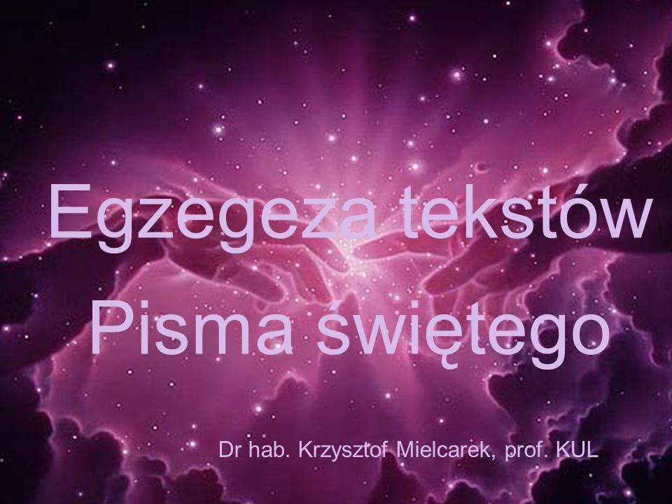 Egzegeza tekstów Pisma świętego Dr hab. Krzysztof Mielcarek, prof. KUL