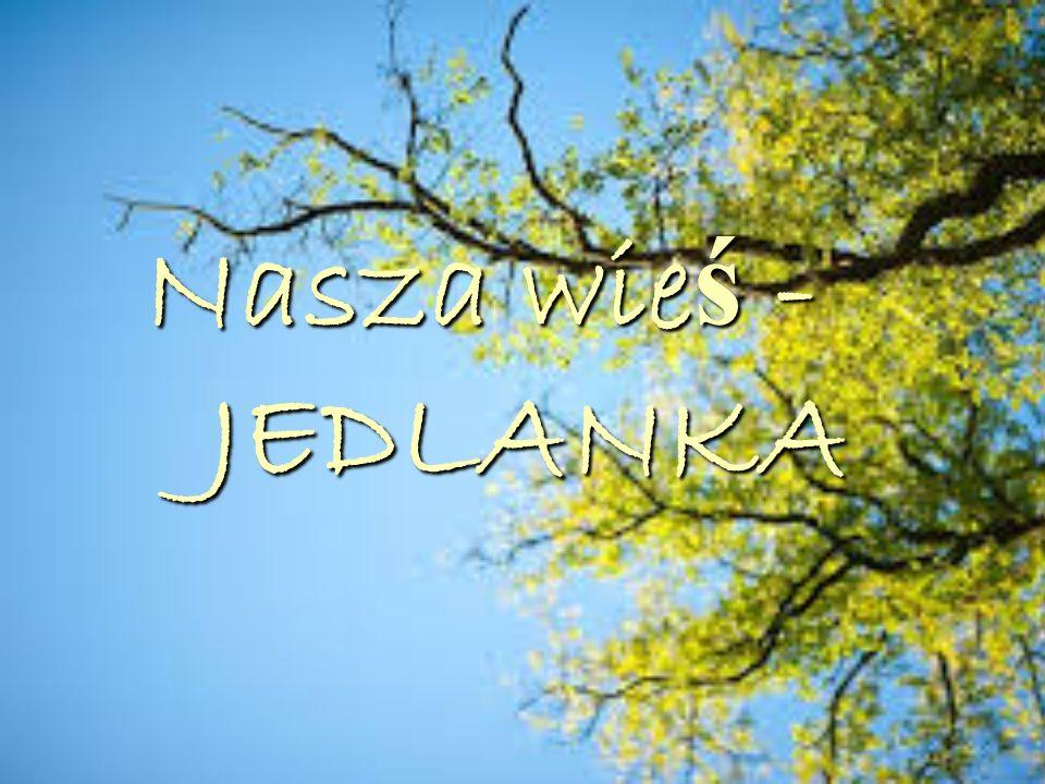 GDZIE LE Ż Y NASZA WIE Ś .Jedlanka jest położona między Stoczkiem Łukowskim a Łukowem.