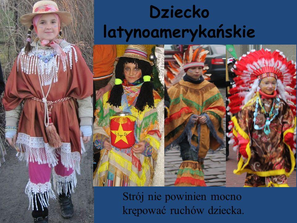 Dziecko latynoamerykańskie Strój nie powinien mocno krępować ruchów dziecka.