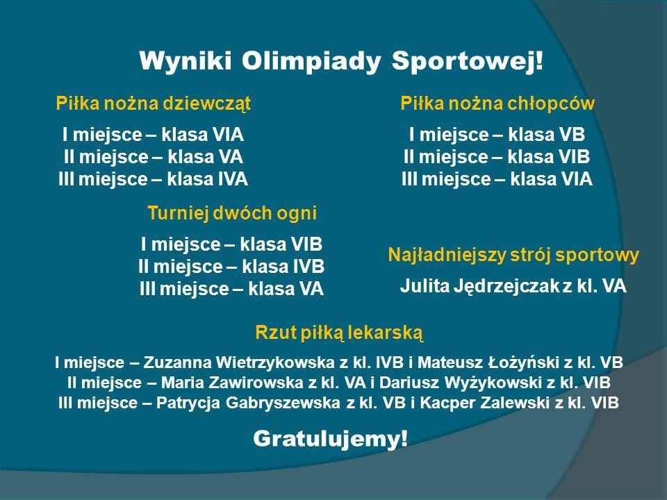 Wyniki Olimpiady Sportowej! Piłka nożna dziewcząt I miejsce – klasa VIA II miejsce – klasa VA III miejsce – klasa IVA Piłka nożna chłopców I miejsce –