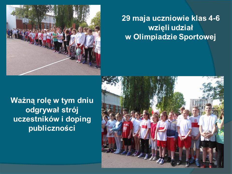 29 maja uczniowie klas 4-6 wzięli udział w Olimpiadzie Sportowej Ważną rolę w tym dniu odgrywał strój uczestników i doping publiczności