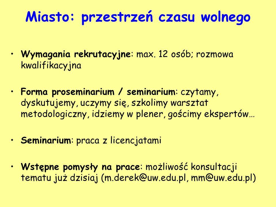 Wymagania rekrutacyjne: max. 12 osób; rozmowa kwalifikacyjna Forma proseminarium / seminarium: czytamy, dyskutujemy, uczymy się, szkolimy warsztat met