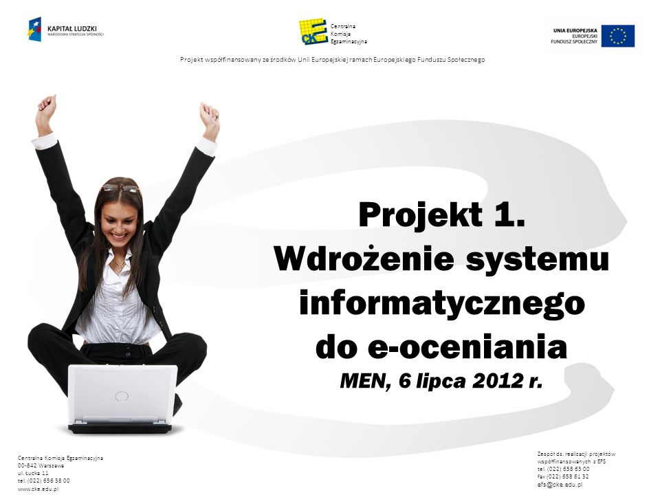 Projekt 1. Wdrożenie systemu informatycznego do e-oceniania MEN, 6 lipca 2012 r. Centralna Komisja Egzaminacyjna 00-842 Warszawa ul. Łucka 11 tel. (02