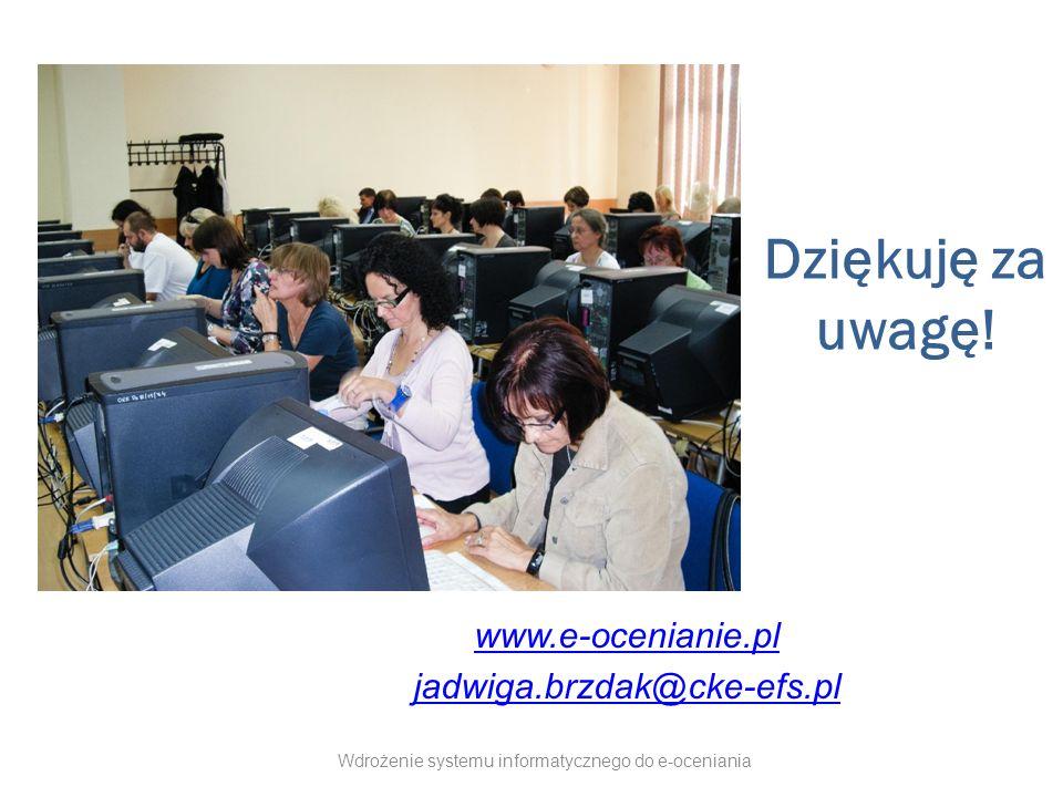 Dziękuję za uwagę! www.e-ocenianie.pl jadwiga.brzdak@cke-efs.pl Wdrożenie systemu informatycznego do e-oceniania