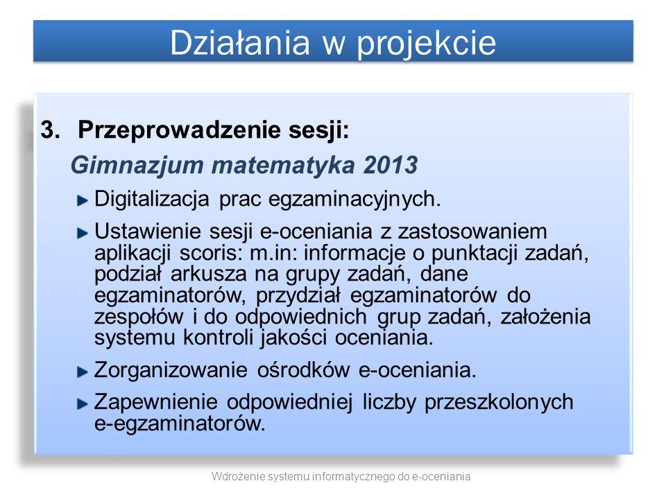 3.Przeprowadzenie sesji: Gimnazjum matematyka 2013 Digitalizacja prac egzaminacyjnych. Ustawienie sesji e-oceniania z zastosowaniem aplikacji scoris: