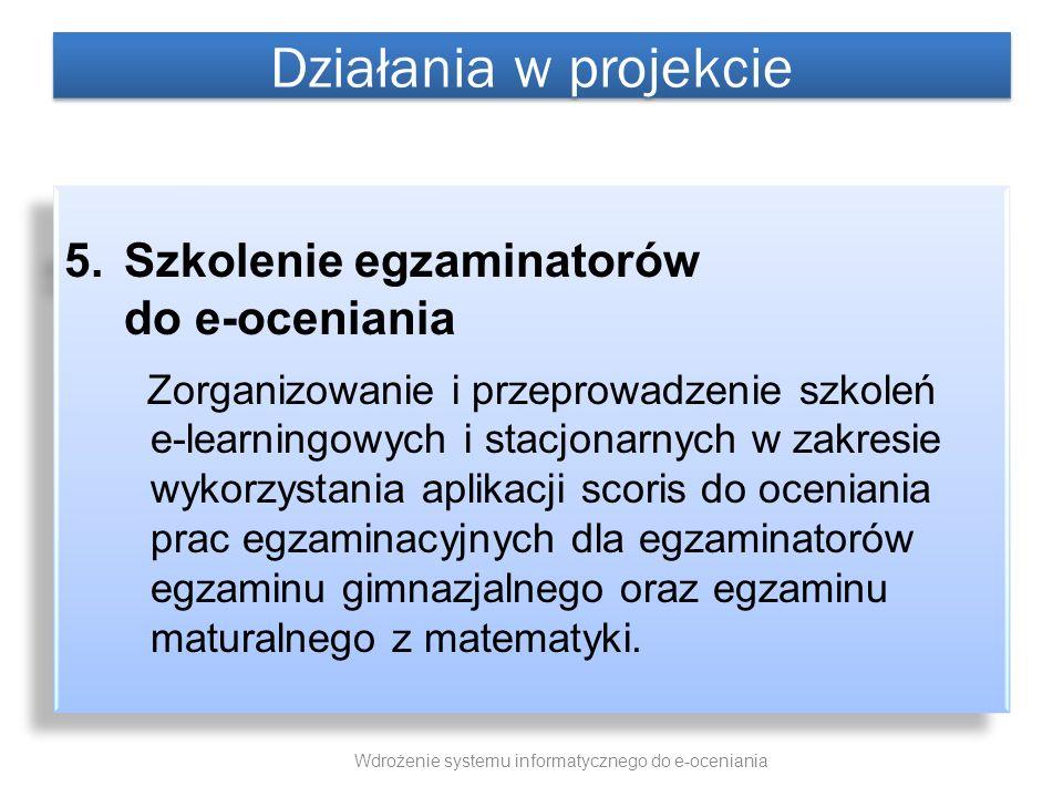 5.Szkolenie egzaminatorów do e-oceniania Zorganizowanie i przeprowadzenie szkoleń e-learningowych i stacjonarnych w zakresie wykorzystania aplikacji s
