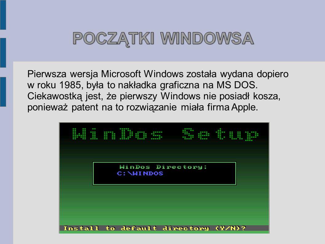 Pierwsza wersja Microsoft Windows została wydana dopiero w roku 1985, była to nakładka graficzna na MS DOS. Ciekawostką jest, że pierwszy Windows nie