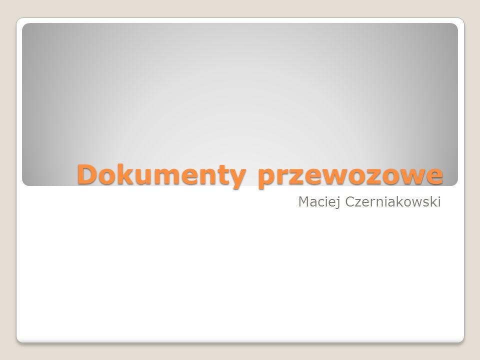 Dokumenty przewozowe Maciej Czerniakowski