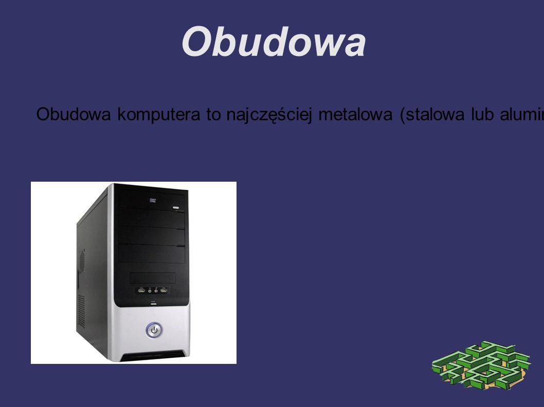 Obudowa Obudowa komputera to najczęściej metalowa (stalowa lub aluminiowa) z elementami plastikowymi zamknięta skrzynka w formie prostopadłościanu, um