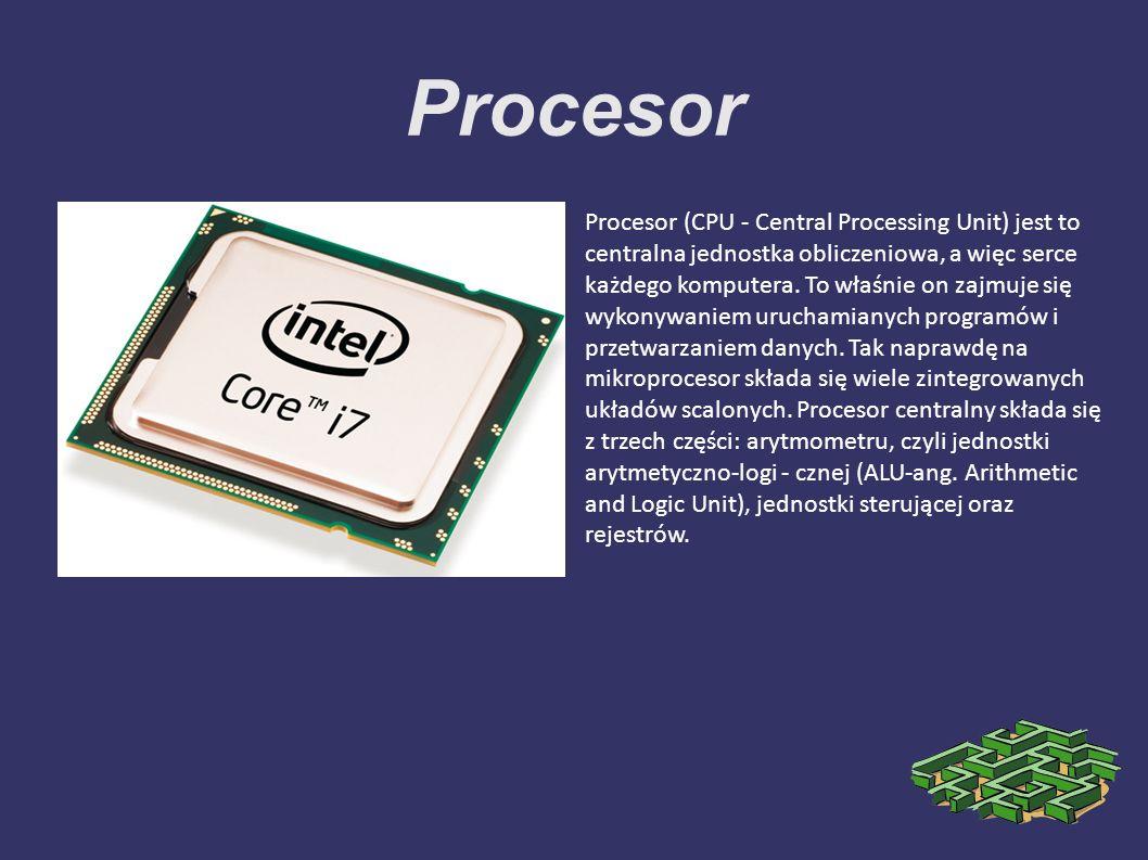 Procesor Procesor (CPU - Central Processing Unit) jest to centralna jednostka obliczeniowa, a więc serce każdego komputera. To właśnie on zajmuje się