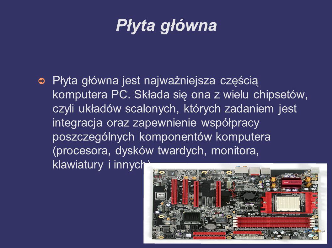 Płyta główna ➲ Płyta główna jest najważniejsza częścią komputera PC. Składa się ona z wielu chipsetów, czyli układów scalonych, których zadaniem jest