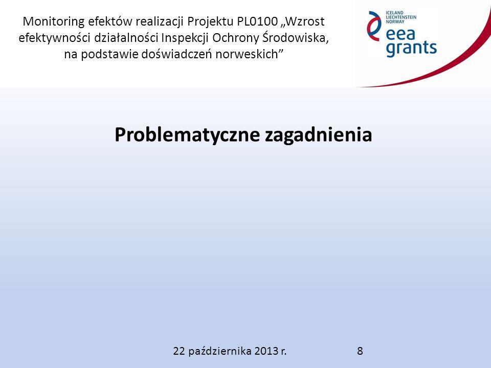 """Monitoring efektów realizacji Projektu PL0100 """"Wzrost efektywności działalności Inspekcji Ochrony Środowiska, na podstawie doświadczeń norweskich Problematyczne zagadnienia 22 października 2013 r.8"""