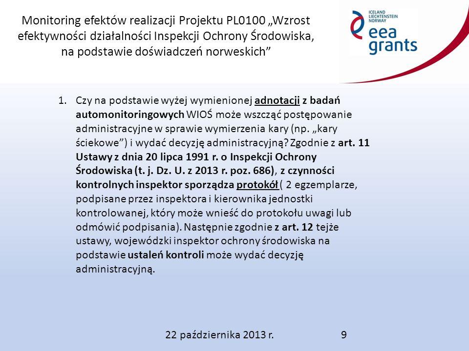 """Monitoring efektów realizacji Projektu PL0100 """"Wzrost efektywności działalności Inspekcji Ochrony Środowiska, na podstawie doświadczeń norweskich 1.Czy na podstawie wyżej wymienionej adnotacji z badań automonitoringowych WIOŚ może wszcząć postępowanie administracyjne w sprawie wymierzenia kary (np."""