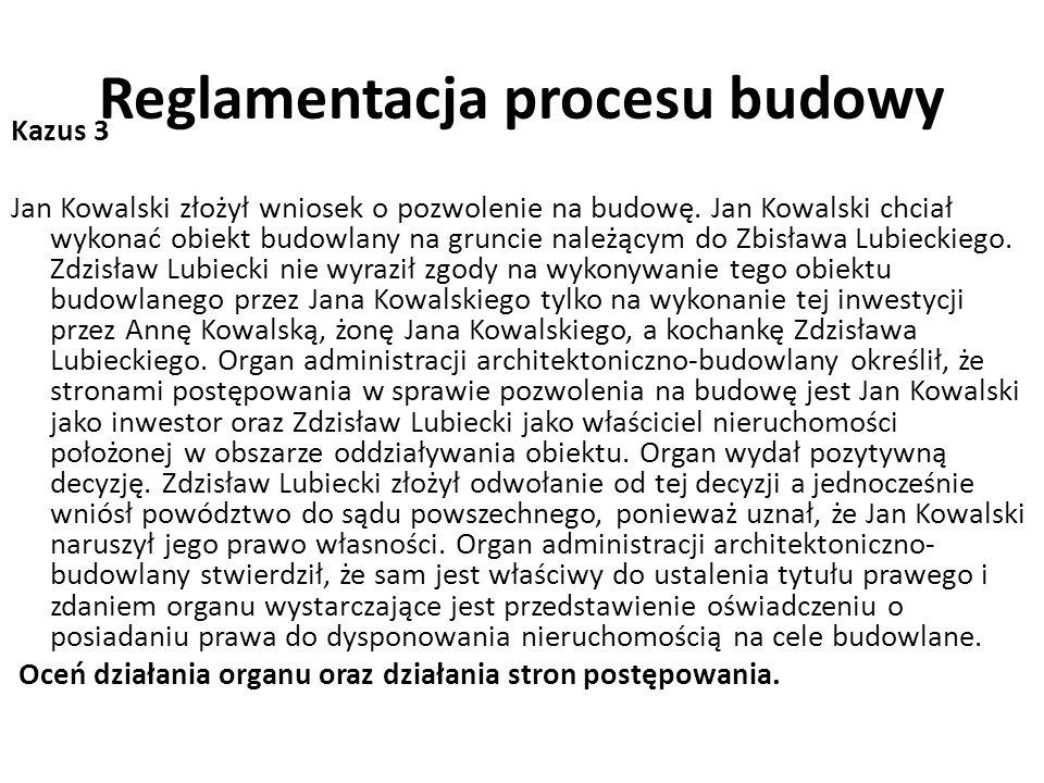 Reglamentacja procesu budowy Kazus 3 Jan Kowalski złożył wniosek o pozwolenie na budowę.