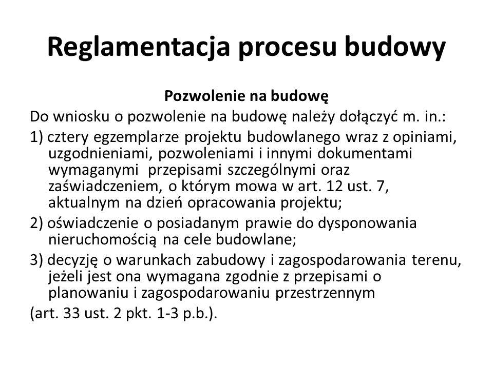Reglamentacja procesu budowy Pozwolenie na budowę Do wniosku o pozwolenie na budowę należy dołączyć m.