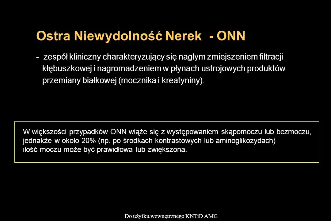 Do użytku wewnętrznego KNTiD AMG Ostra Niewydolność Nerek - ONN - zespół kliniczny charakteryzujący się nagłym zmiejszeniem filtracji kłębuszkowej i n