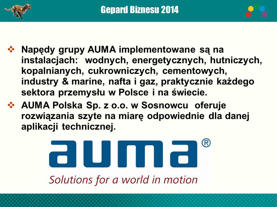 Gepard Biznesu 2014  Napędy grupy AUMA implementowane są na instalacjach: wodnych, energetycznych, hutniczych, kopalnianych, cukrowniczych, cementowych, industry & marine, nafta i gaz, praktycznie każdego sektora przemysłu w Polsce i na świecie.
