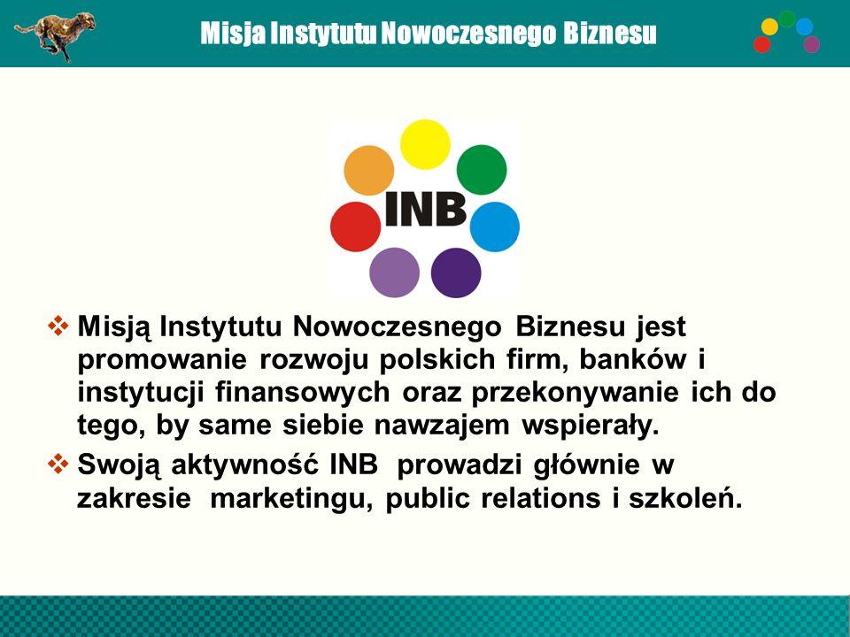 Misja Instytutu Nowoczesnego Biznesu  Misją Instytutu Nowoczesnego Biznesu jest promowanie rozwoju polskich firm, banków i instytucji finansowych oraz przekonywanie ich do tego, by same siebie nawzajem wspierały.