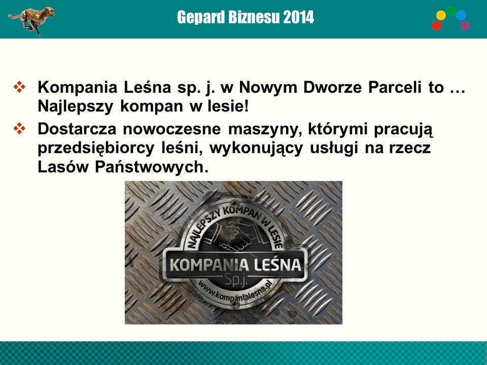 Gepard Biznesu 2014  Kompania Leśna sp. j. w Nowym Dworze Parceli to … Najlepszy kompan w lesie.