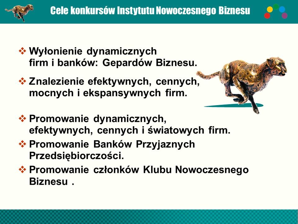 Cele konkursów Instytutu Nowoczesnego Biznesu  Wyłonienie dynamicznych firm i banków: Gepardów Biznesu.