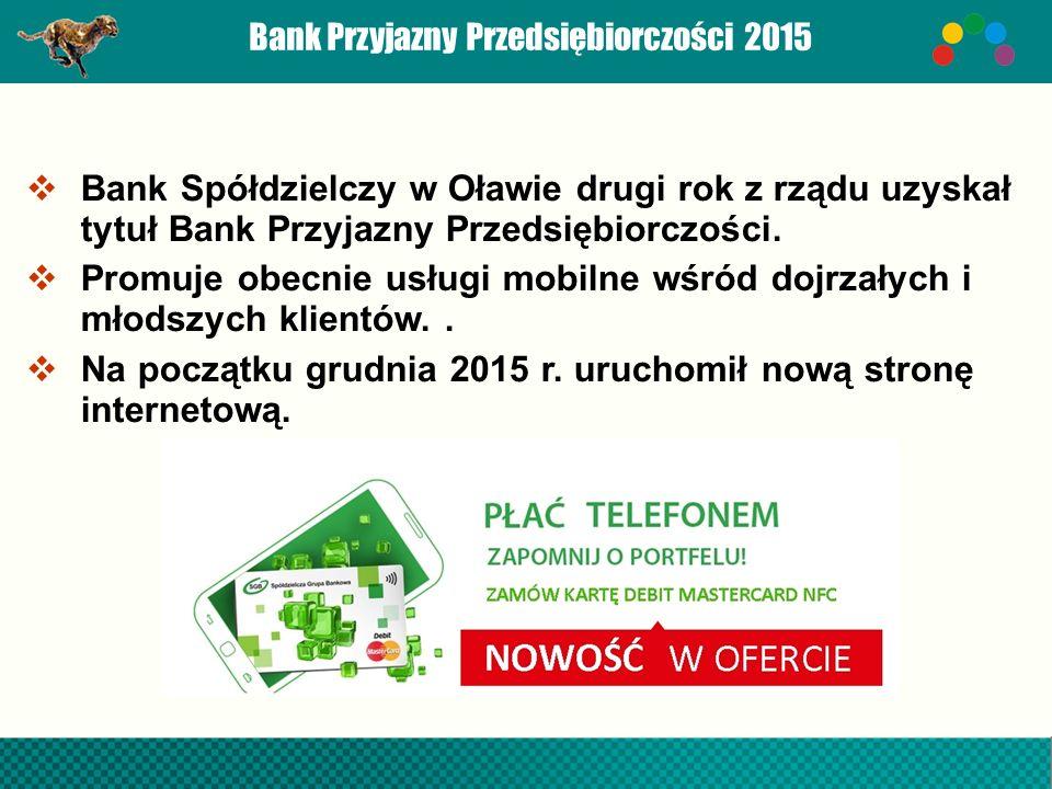 Bank Przyjazny Przedsiębiorczości 2015  Bank Spółdzielczy w Oławie drugi rok z rządu uzyskał tytuł Bank Przyjazny Przedsiębiorczości.