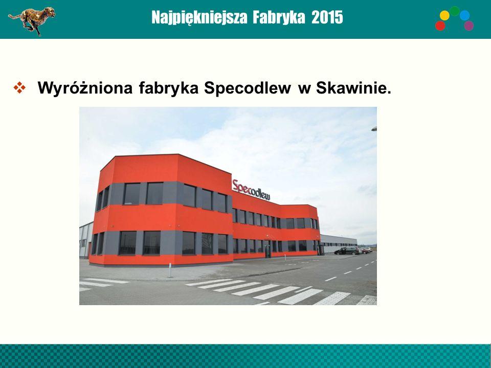 Najpiękniejsza Fabryka 2015  Wyróżniona fabryka Specodlew w Skawinie.
