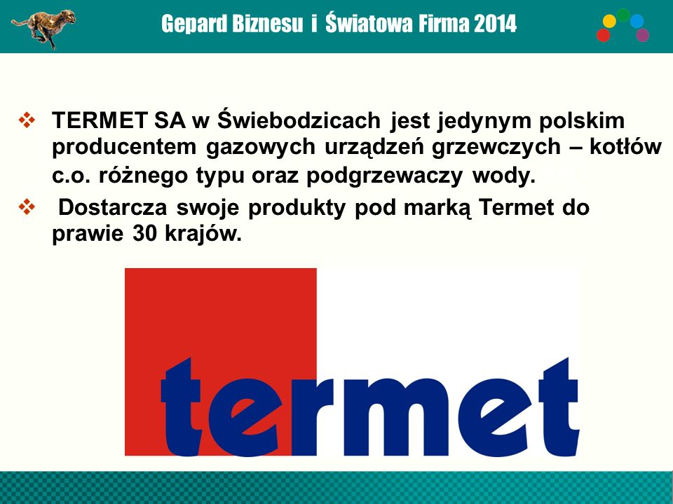 Gepard Biznesu i Światowa Firma 2014  Piece produkowane przez Termet SA